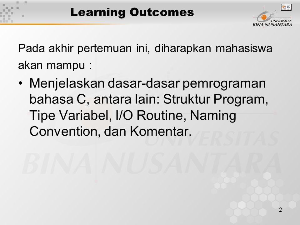 2 Learning Outcomes Pada akhir pertemuan ini, diharapkan mahasiswa akan mampu : Menjelaskan dasar-dasar pemrograman bahasa C, antara lain: Struktur Pr