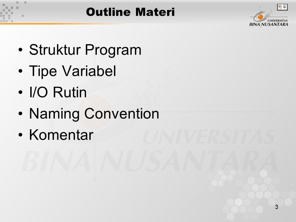 3 Outline Materi Struktur Program Tipe Variabel I/O Rutin Naming Convention Komentar