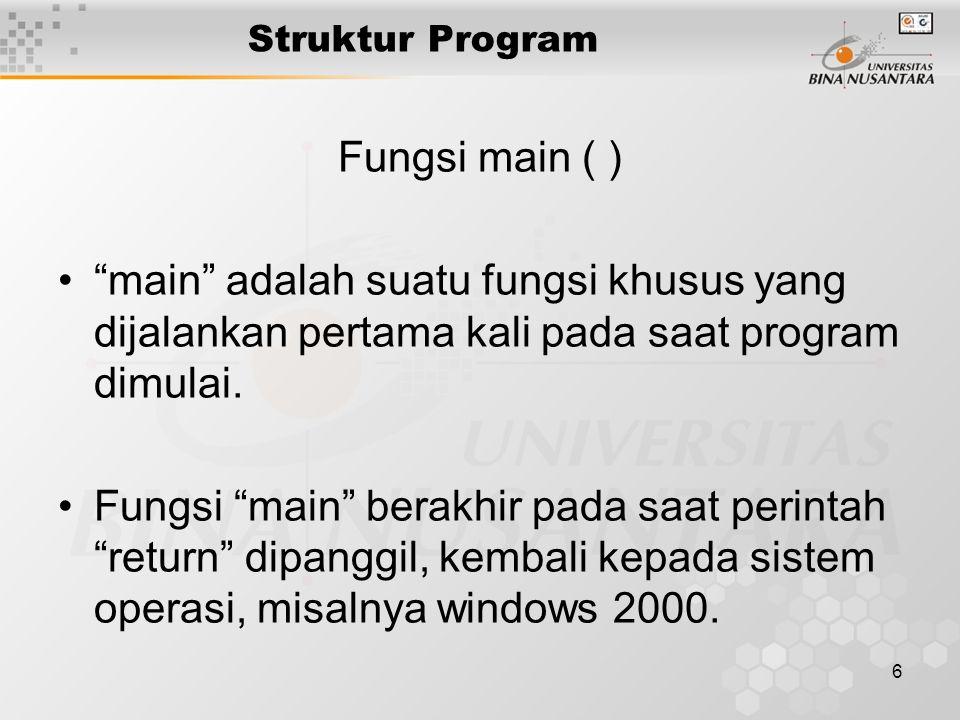 "6 Struktur Program Fungsi main ( ) ""main"" adalah suatu fungsi khusus yang dijalankan pertama kali pada saat program dimulai. Fungsi ""main"" berakhir pa"