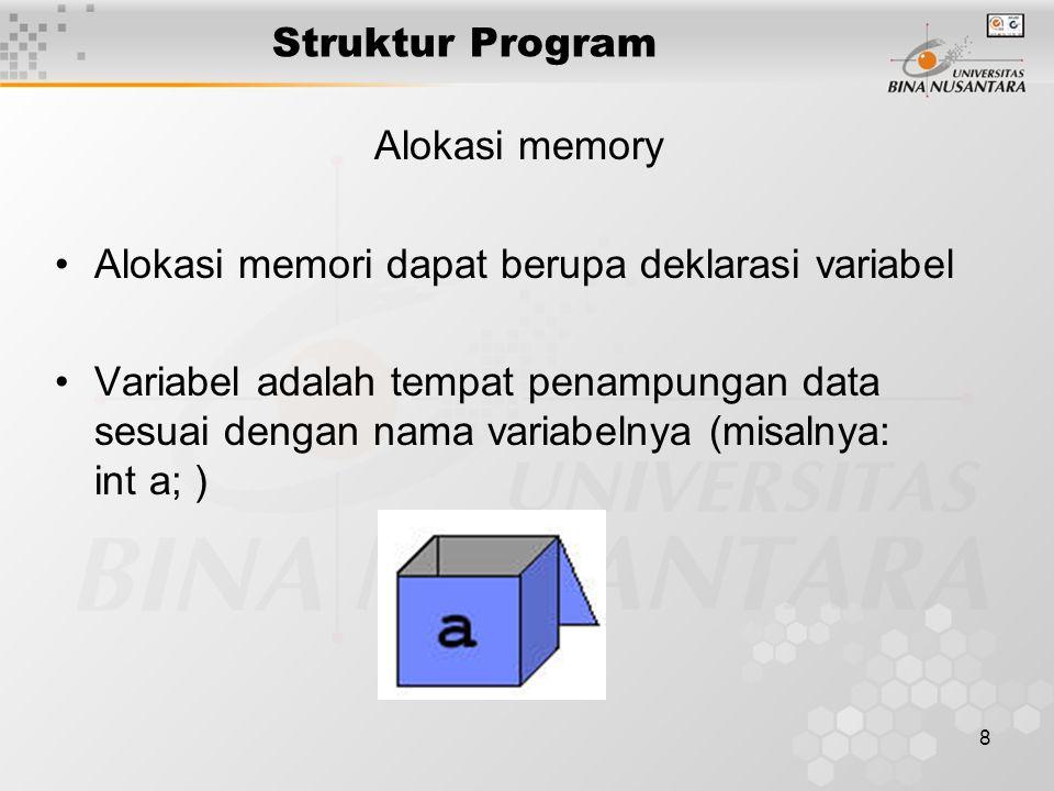8 Struktur Program Alokasi memory Alokasi memori dapat berupa deklarasi variabel Variabel adalah tempat penampungan data sesuai dengan nama variabelny