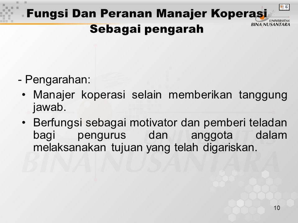 10 - Pengarahan: Manajer koperasi selain memberikan tanggung jawab. Berfungsi sebagai motivator dan pemberi teladan bagi pengurus dan anggota dalam me