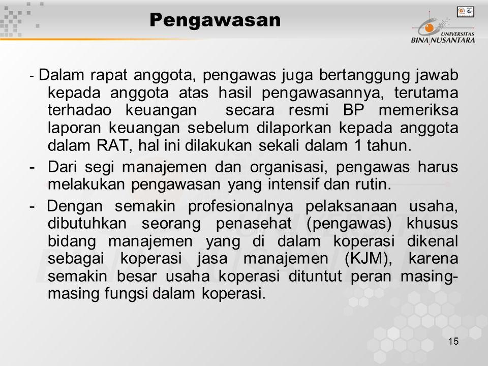 15 Pengawasan - Dalam rapat anggota, pengawas juga bertanggung jawab kepada anggota atas hasil pengawasannya, terutama terhadao keuangan secara resmi