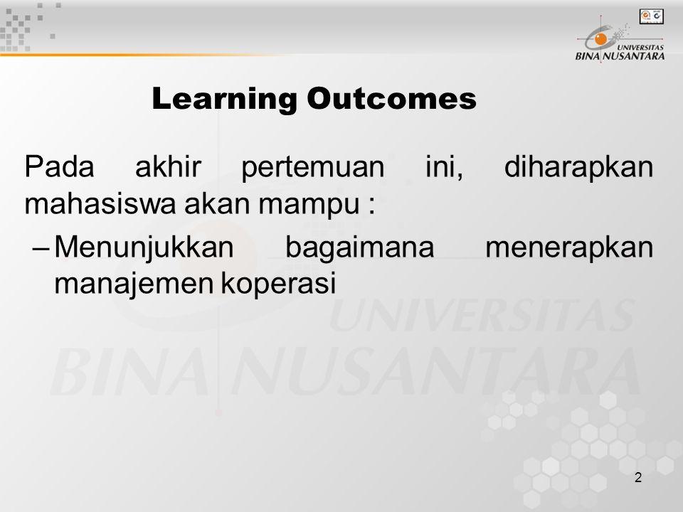 2 Learning Outcomes Pada akhir pertemuan ini, diharapkan mahasiswa akan mampu : –Menunjukkan bagaimana menerapkan manajemen koperasi