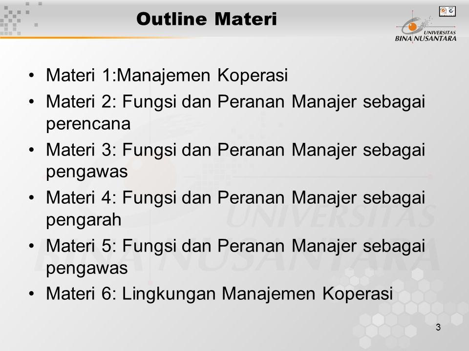 3 Outline Materi Materi 1:Manajemen Koperasi Materi 2: Fungsi dan Peranan Manajer sebagai perencana Materi 3: Fungsi dan Peranan Manajer sebagai penga
