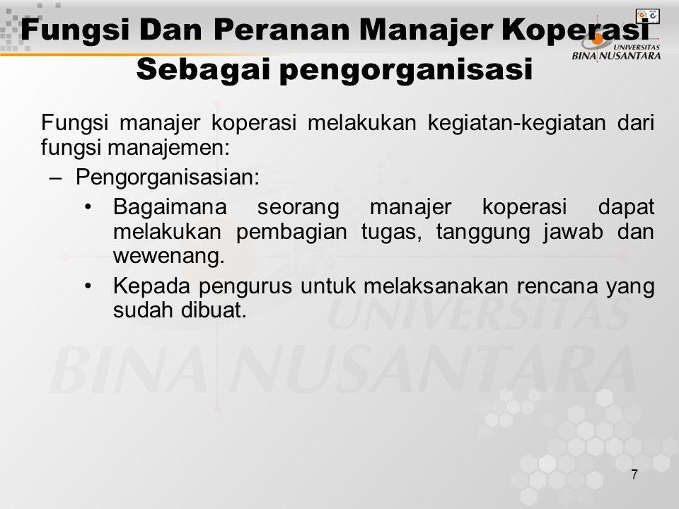 7 Fungsi manajer koperasi melakukan kegiatan-kegiatan dari fungsi manajemen: –Pengorganisasian: Bagaimana seorang manajer koperasi dapat melakukan pem