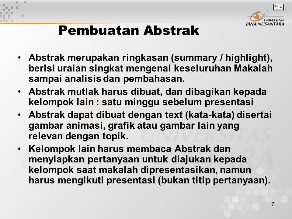 7 Pembuatan Abstrak Abstrak merupakan ringkasan (summary / highlight), berisi uraian singkat mengenai keseluruhan Makalah sampai analisis dan pembahasan.