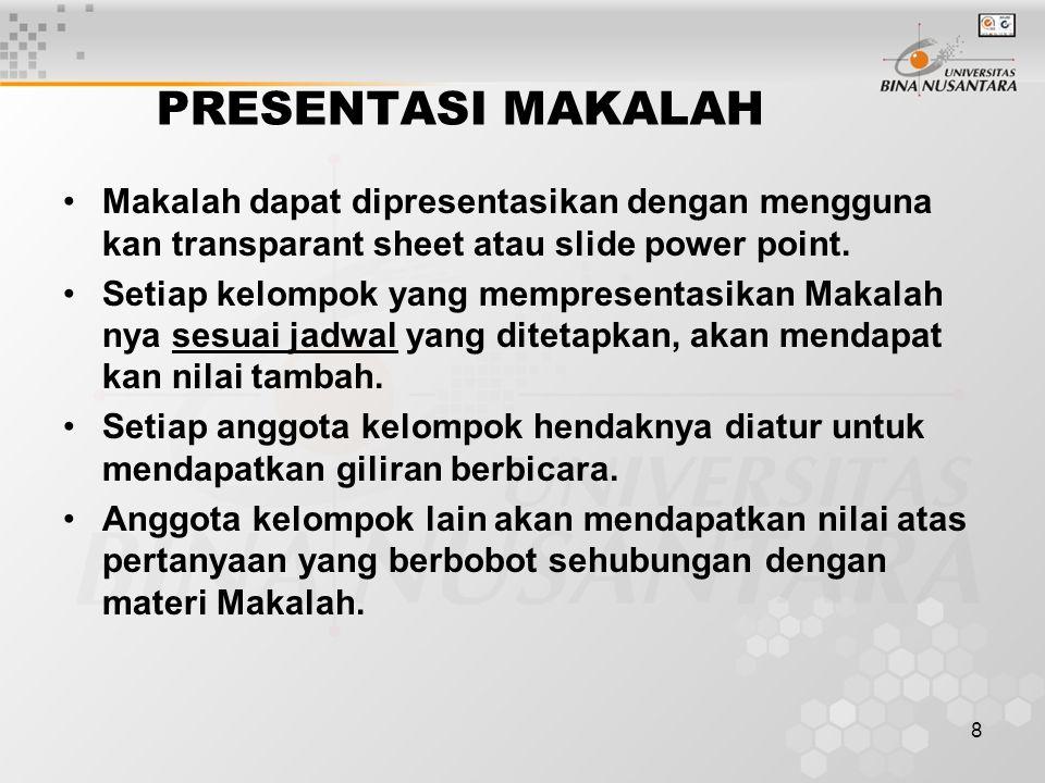 8 PRESENTASI MAKALAH Makalah dapat dipresentasikan dengan mengguna kan transparant sheet atau slide power point.