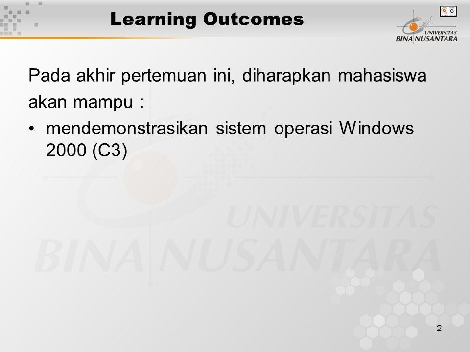 2 Learning Outcomes Pada akhir pertemuan ini, diharapkan mahasiswa akan mampu : mendemonstrasikan sistem operasi Windows 2000 (C3)