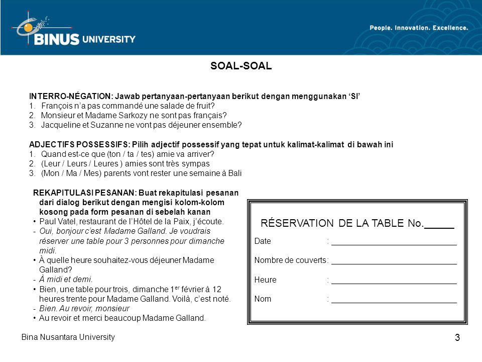 Bina Nusantara University 3 SOAL-SOAL INTERRO-NÉGATION: Jawab pertanyaan-pertanyaan berikut dengan menggunakan 'SI' 1.François n'a pas commandé une salade de fruit.