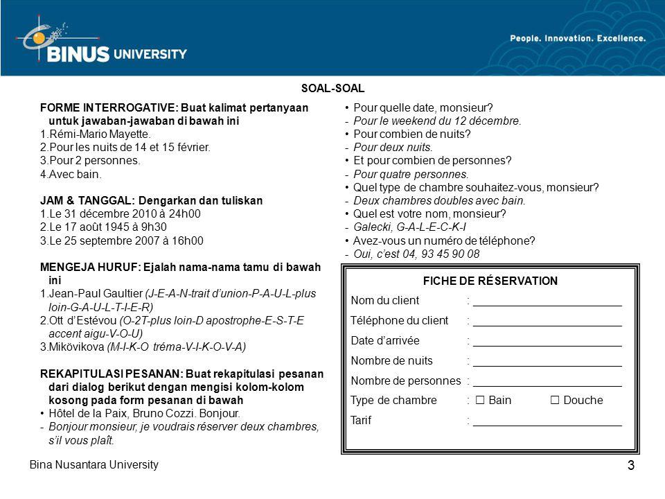 Bina Nusantara University 3 FORME INTERROGATIVE: Buat kalimat pertanyaan untuk jawaban-jawaban di bawah ini 1.Rémi-Mario Mayette.