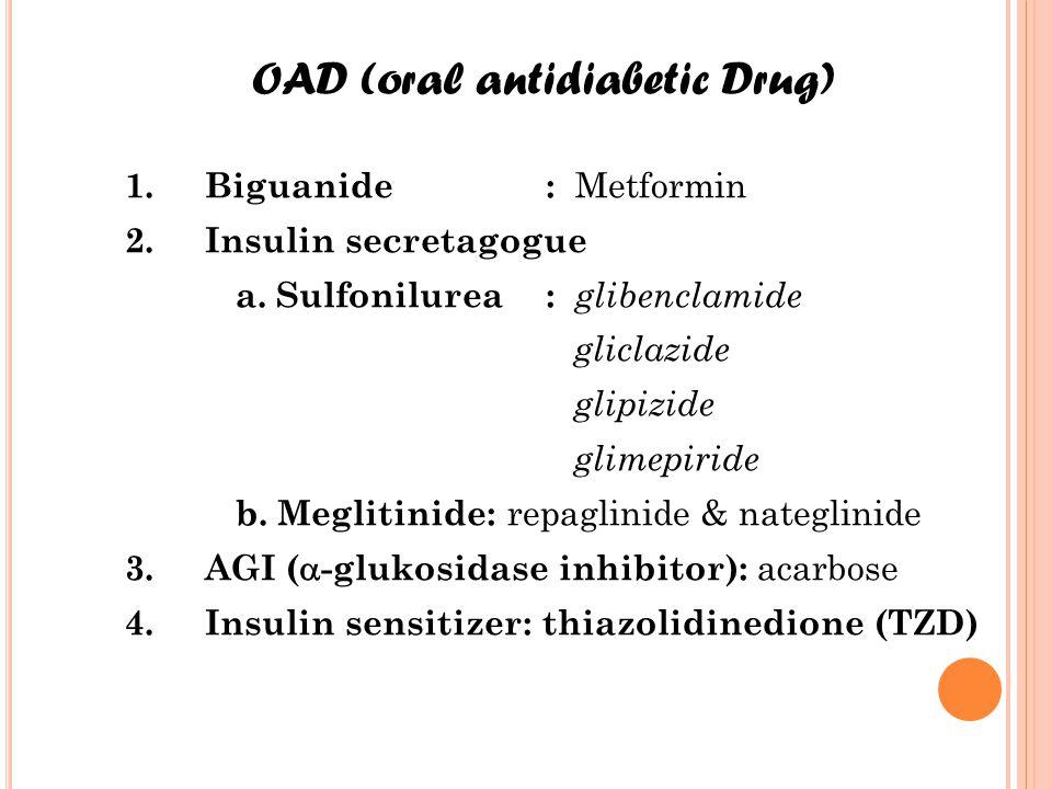 1. Biguanide:  Metformin 2. Insulin secretagogue a. Sulfonilurea:  glibenclamide  gliclazide  glipizide  glimepiride b. Meglitinide: repaglinide