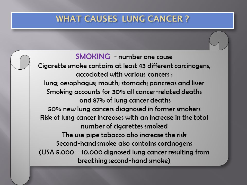 SMOKING - number one couse Cigarette smoke contains at least 43 different carcinogens, accociated with various cancers : lung; oesophagus; mouth; stom