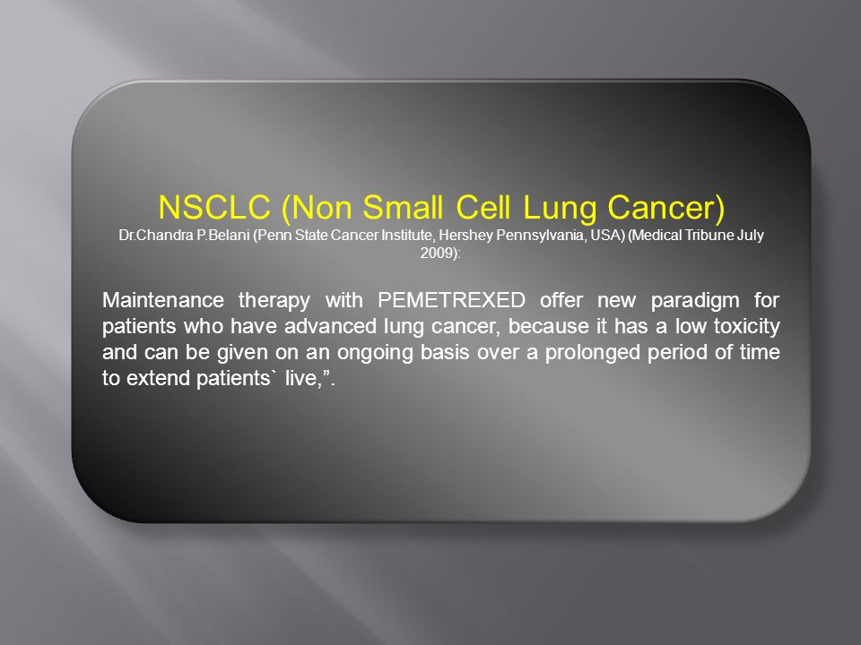 NSCLC (Non Small Cell Lung Cancer) Dr.Chandra P.Belani (Penn State Cancer Institute, Hershey Pennsylvania, USA) (Medical Tribune July 2009): Maintenan