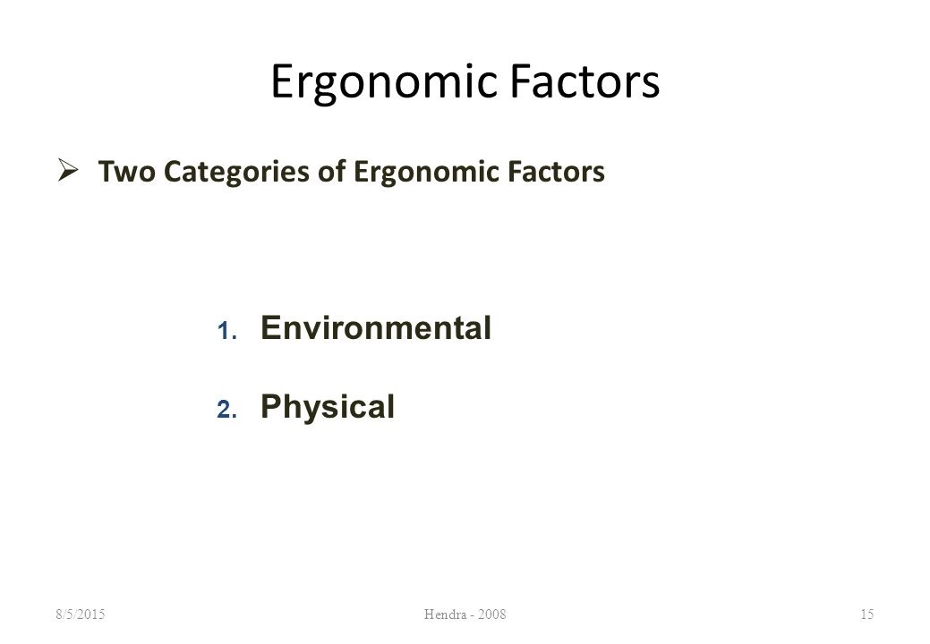 Ergonomic Factors  Two Categories of Ergonomic Factors 8/5/2015Hendra - 200815 1.