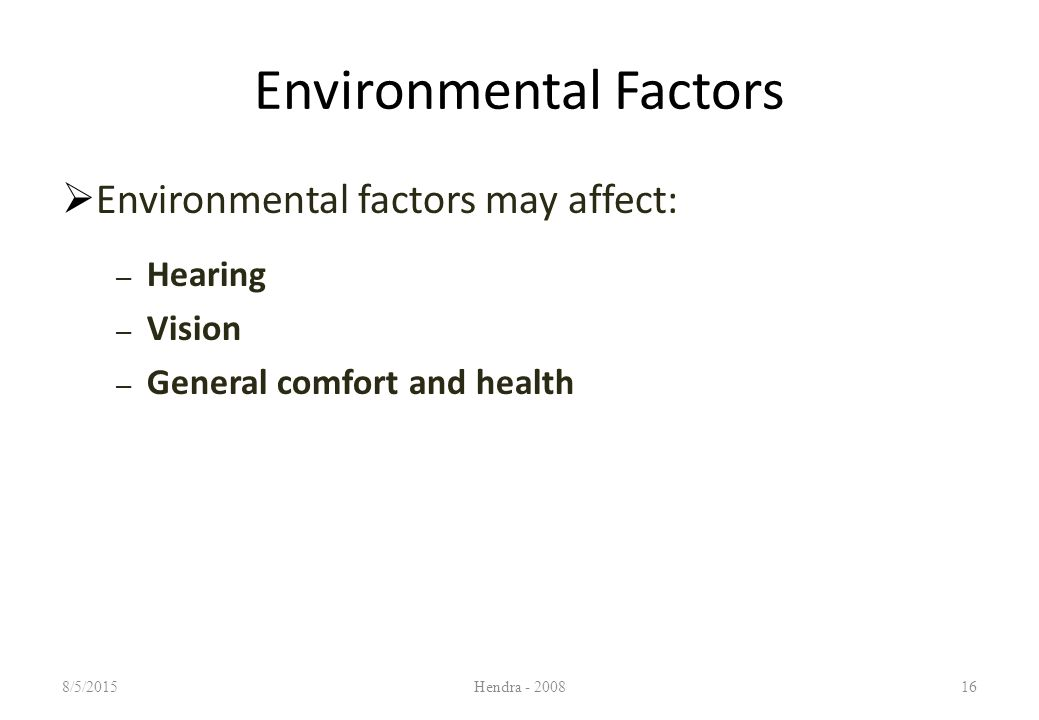 Environmental Factors  Environmental factors may affect: – Hearing – Vision – General comfort and health 8/5/2015Hendra - 200816