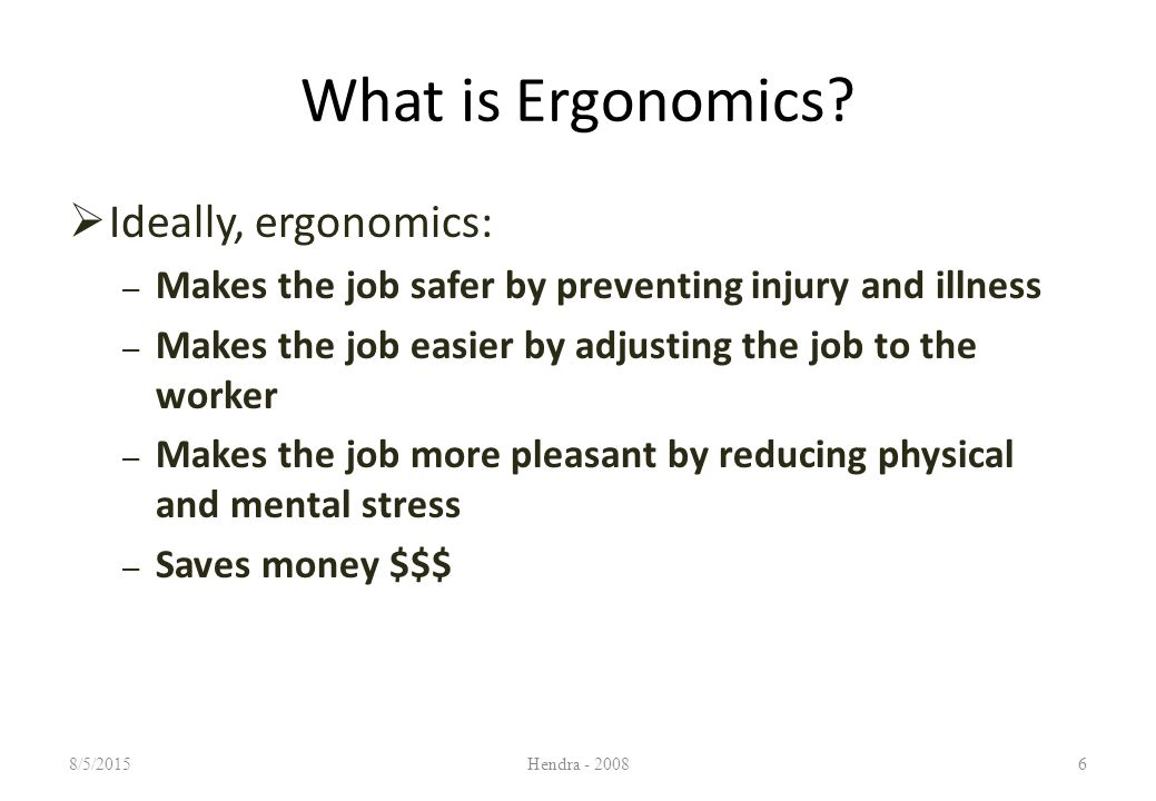 Environmental Factors  Some examples of ergonomic environmental problems are: – Sick Building Syndrome – Excessive noise – Improper lighting – Temperature extremes 8/5/2015Hendra - 200817