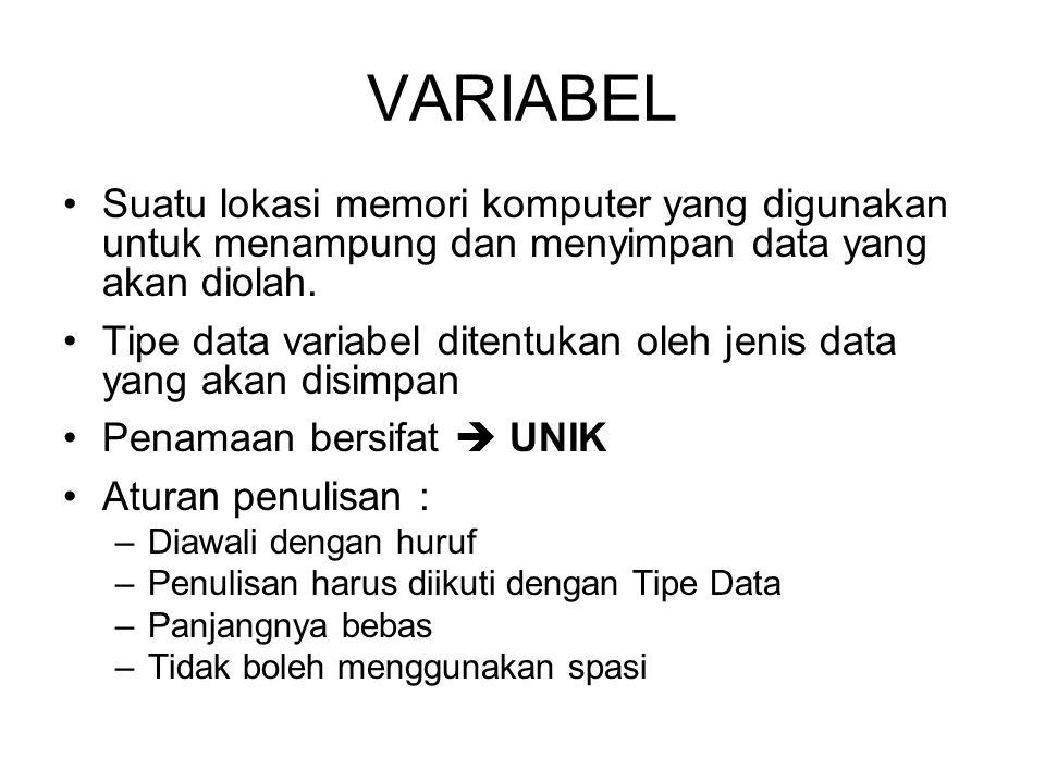 VARIABEL Suatu lokasi memori komputer yang digunakan untuk menampung dan menyimpan data yang akan diolah. Tipe data variabel ditentukan oleh jenis dat