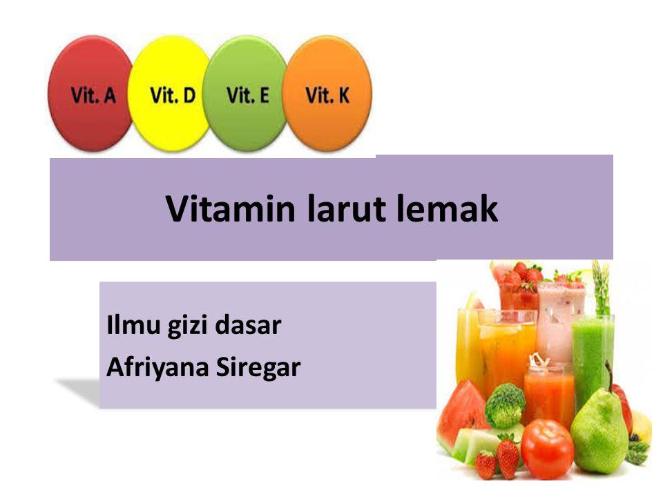 Vitamin larut lemak Ilmu gizi dasar Afriyana Siregar