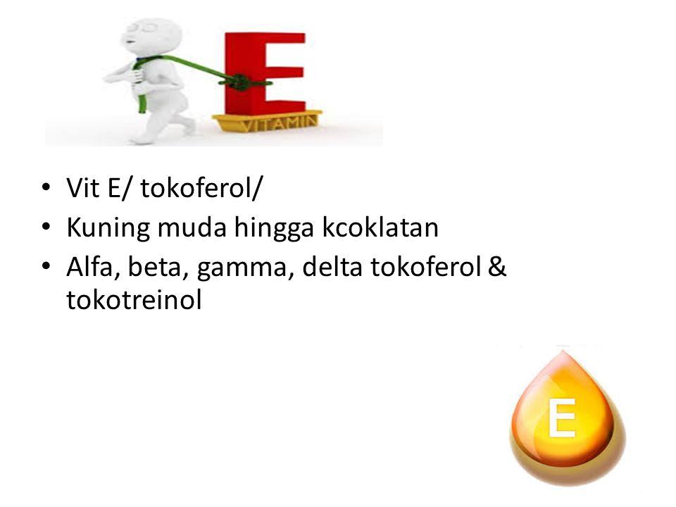 Vit E/ tokoferol/ Kuning muda hingga kcoklatan Alfa, beta, gamma, delta tokoferol & tokotreinol