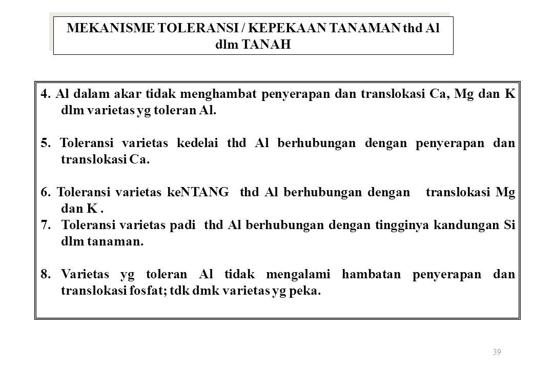 39 MEKANISME TOLERANSI / KEPEKAAN TANAMAN thd Al dlm TANAH 4.