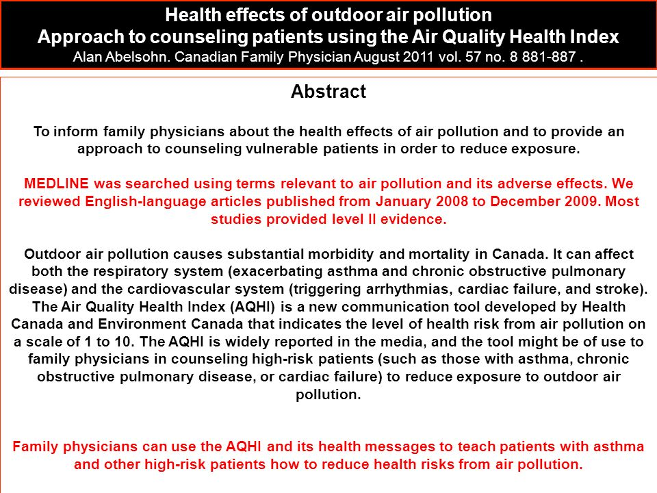 Abstract To inform family physicians about the health effects of air pollution and to provide an approach to counseling vulnerable patients in order t