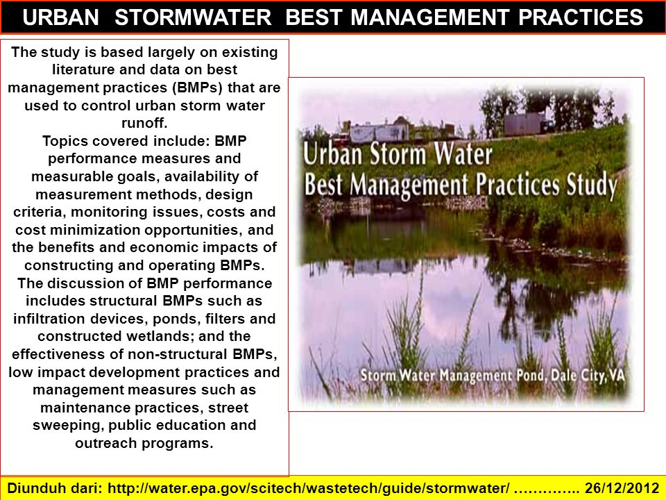 Diunduh dari: http://water.epa.gov/scitech/wastetech/guide/stormwater/ ………….. 26/12/2012 URBAN STORMWATER BEST MANAGEMENT PRACTICES The study is based