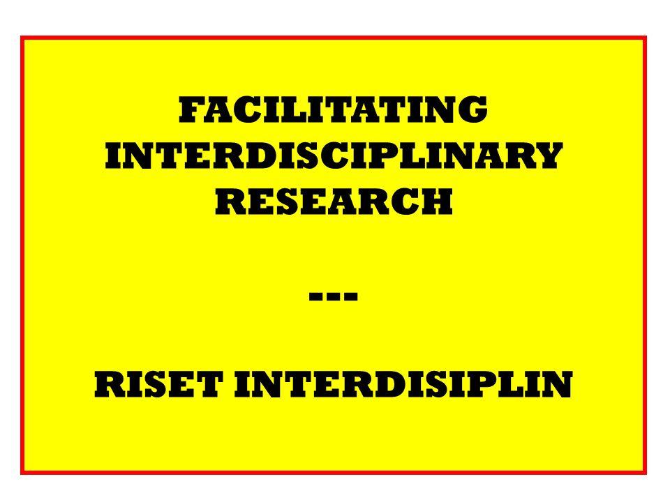 FACILITATING INTERDISCIPLINARY RESEARCH --- RISET INTERDISIPLIN