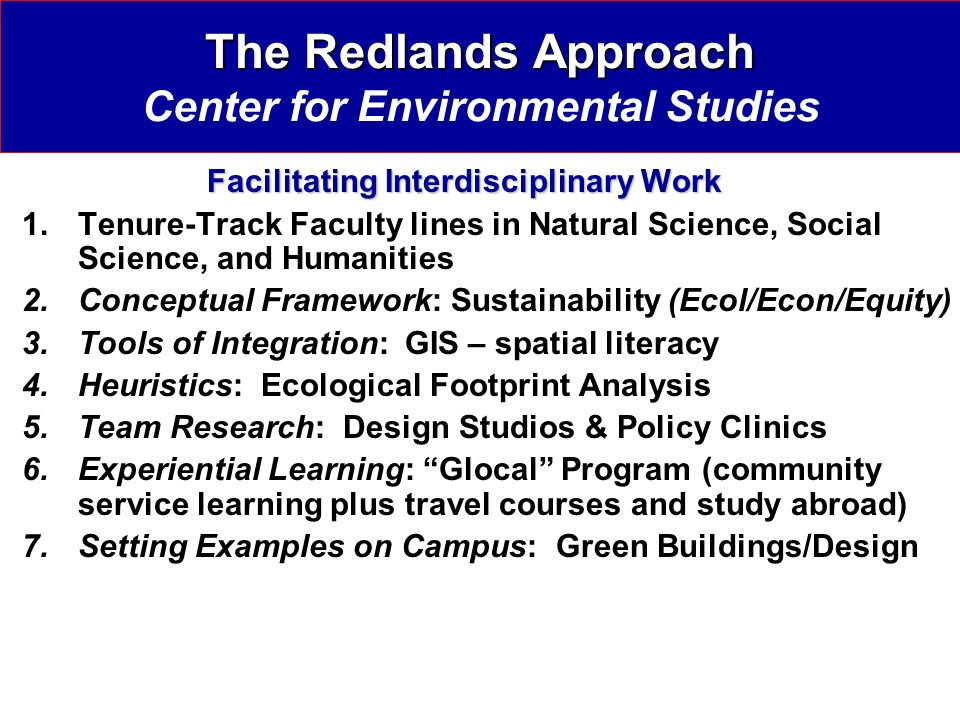 The Redlands Approach The Redlands Approach Center for Environmental Studies Facilitating Interdisciplinary Work 1.Tenure-Track Faculty lines in Natur