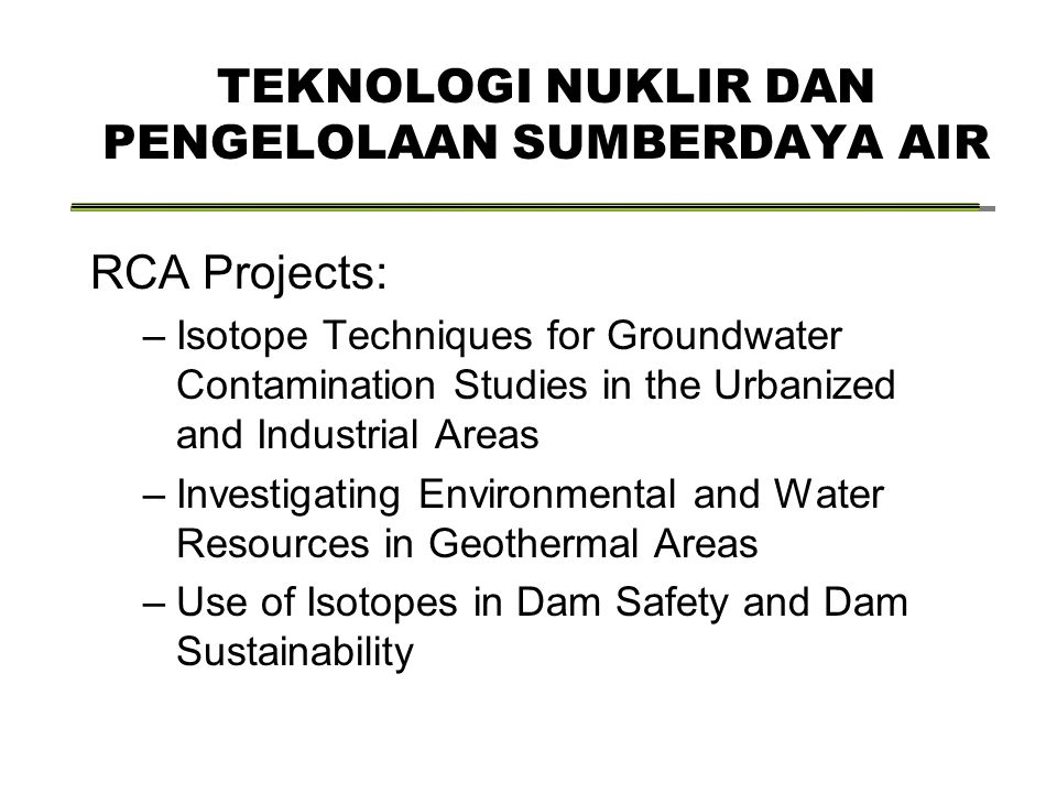 TEKNOLOGI NUKLIR DAN PENGELOLAAN SUMBERDAYA AIR RCA Projects: –Isotope Techniques for Groundwater Contamination Studies in the Urbanized and Industria
