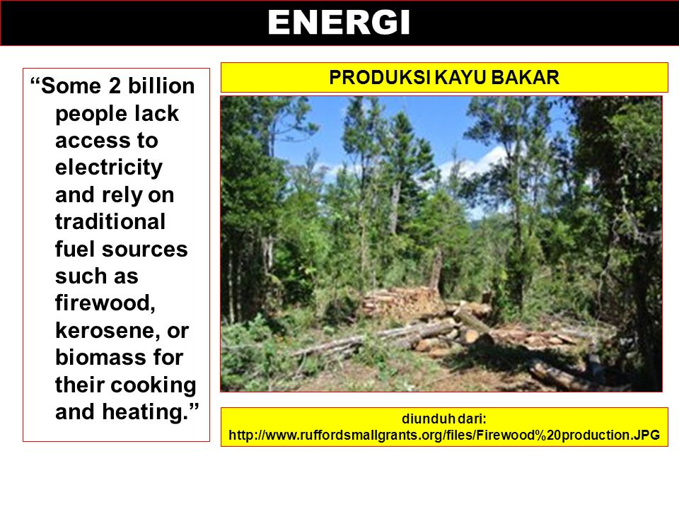 "ENERGI ""Some 2 billion people lack access to electricity and rely on traditional fuel sources such as firewood, kerosene, or biomass for their cooking"