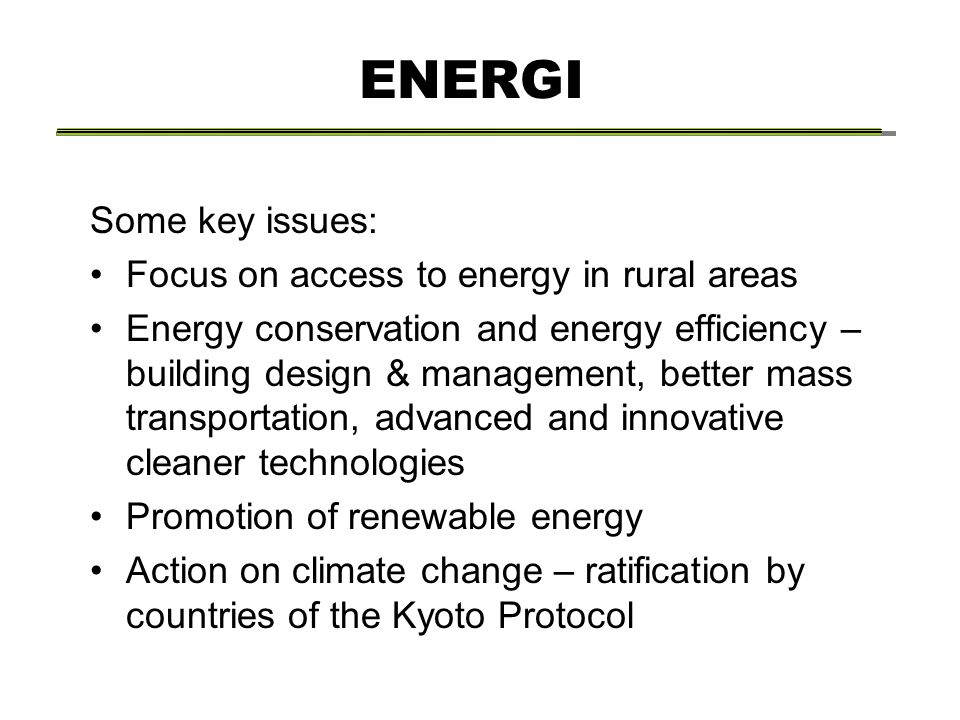 ENERGI Some key issues: Focus on access to energy in rural areas Energy conservation and energy efficiency – building design & management, better mass