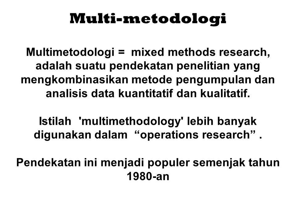 Multi-metodologi Multimetodologi = mixed methods research, adalah suatu pendekatan penelitian yang mengkombinasikan metode pengumpulan dan analisis data kuantitatif dan kualitatif.