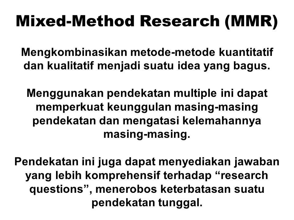 Mixed-Method Research (MMR) Mengkombinasikan metode-metode kuantitatif dan kualitatif menjadi suatu idea yang bagus.