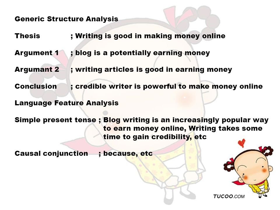 Generic Structure Analysis Thesis; Writing is good in making money online Argument 1; blog is a potentially earning money Argumant 2; writing articles