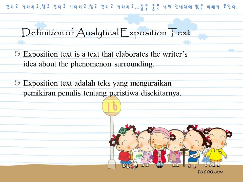 Definition of Analytical Exposition Text Exposition text is a text that elaborates the writer's idea about the phenomenon surrounding.