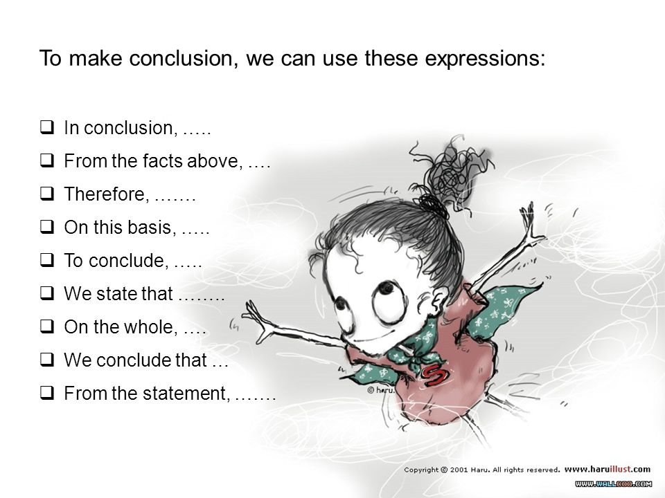 To make conclusion, we can use these expressions:  In conclusion, …..  From the facts above, ….  Therefore, …….  On this basis, …..  To conclude,