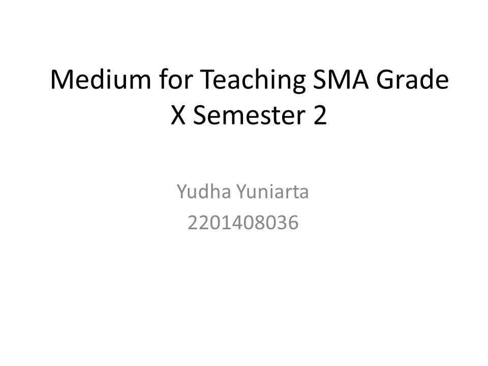 Medium for Teaching SMA Grade X Semester 2 Yudha Yuniarta 2201408036