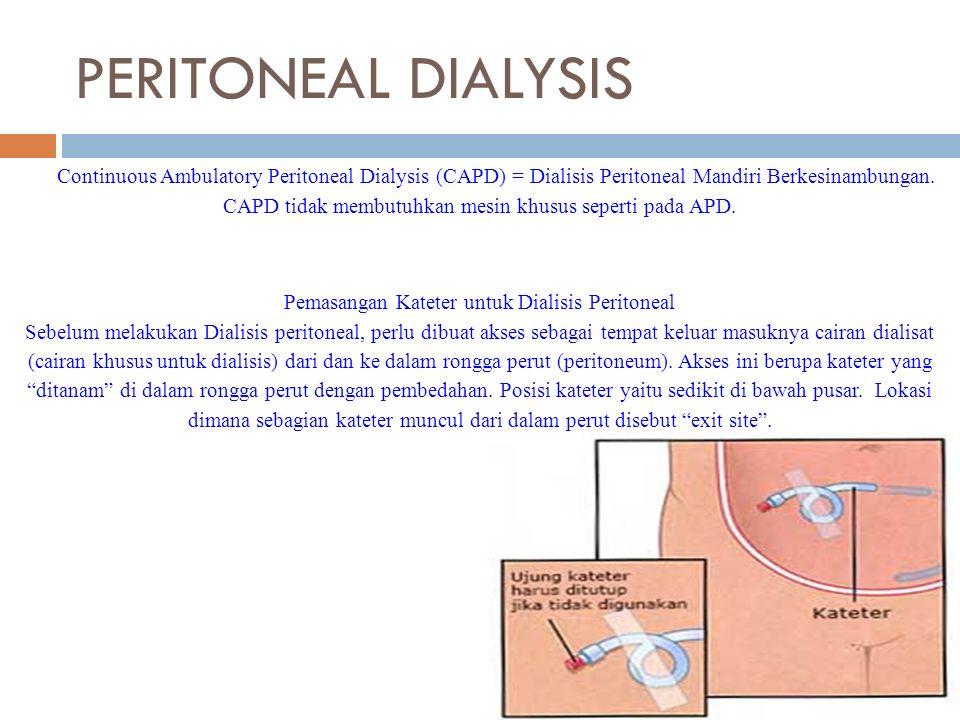 PERITONEAL DIALYSIS Continuous Ambulatory Peritoneal Dialysis (CAPD) = Dialisis Peritoneal Mandiri Berkesinambungan.