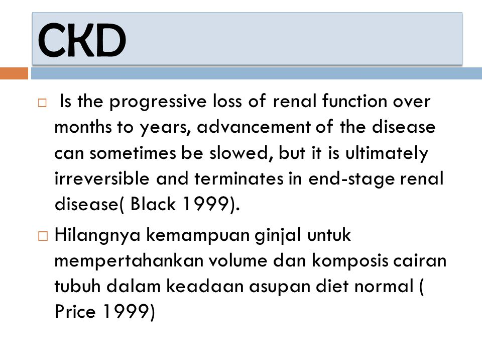  CRF = CKD (chronic kidney disease)  Is irreversible loss of renal function  Classification : StateGFR (ml/mn/1.73m2) 1normal + persistent proteinuria 260-89 + persistent proteinuria 3 30-59 415-29 5<15 or renal replacement therapy Persistent at least for 3 months ESRD : advanced CRF requiring dialysis or transplantation