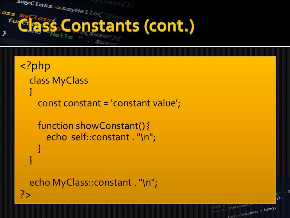 < php class MyClass { const constant = constant value ; function showConstant() { echo self::constant.