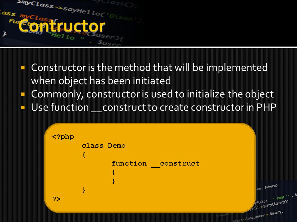  Constructor is the method that will be implemented when object has been initiated  Commonly, constructor is used to initialize the object  Use fun