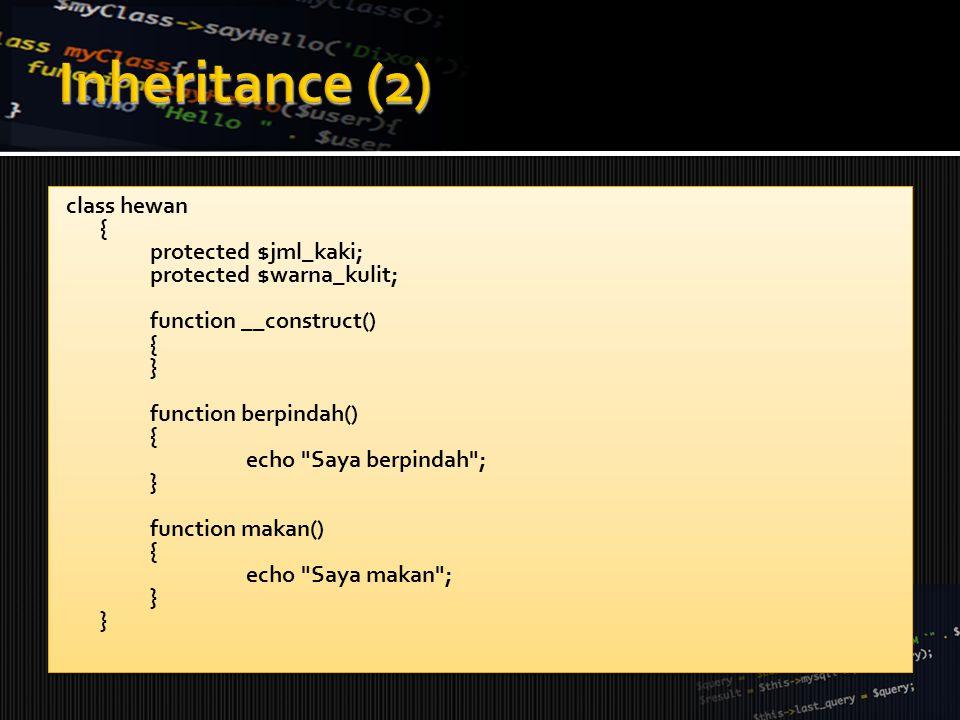class hewan { protected $jml_kaki; protected $warna_kulit; function __construct() { } function berpindah() { echo Saya berpindah ; } function makan() { echo Saya makan ; } class hewan { protected $jml_kaki; protected $warna_kulit; function __construct() { } function berpindah() { echo Saya berpindah ; } function makan() { echo Saya makan ; }