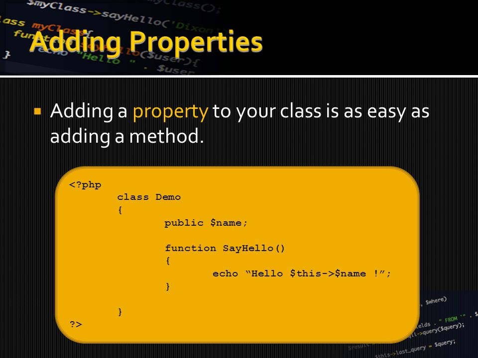  Adding a property to your class is as easy as adding a method.