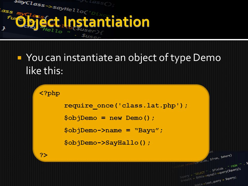  You can instantiate an object of type Demo like this: < php require_once( class.lat.php ); $objDemo = new Demo(); $objDemo->name = Bayu ; $objDemo->SayHallo(); >
