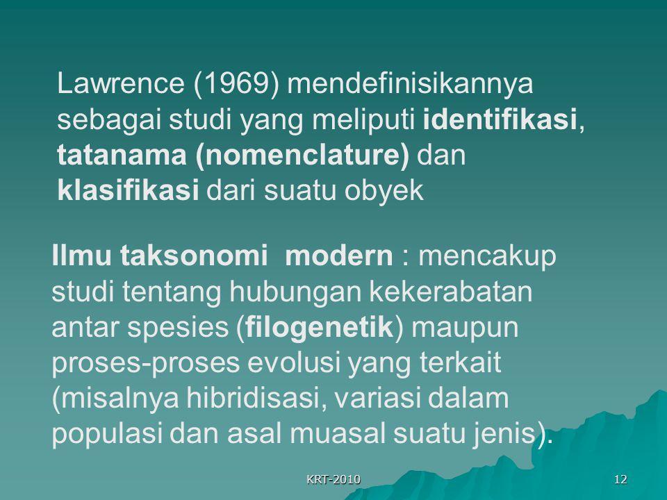 KRT-2010 12 Lawrence (1969) mendefinisikannya sebagai studi yang meliputi identifikasi, tatanama (nomenclature) dan klasifikasi dari suatu obyek Ilmu