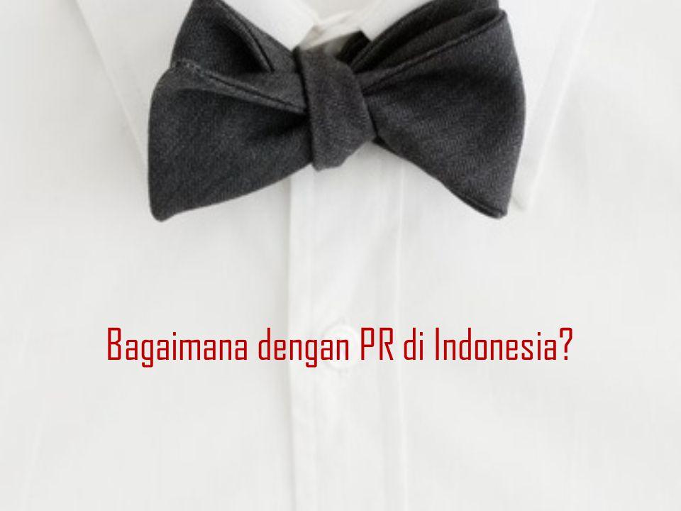 Bagaimana dengan PR di Indonesia?