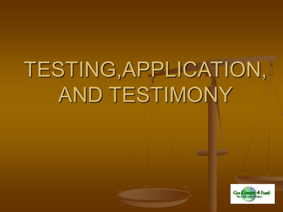 TESTING,APPLICATION, AND TESTIMONY