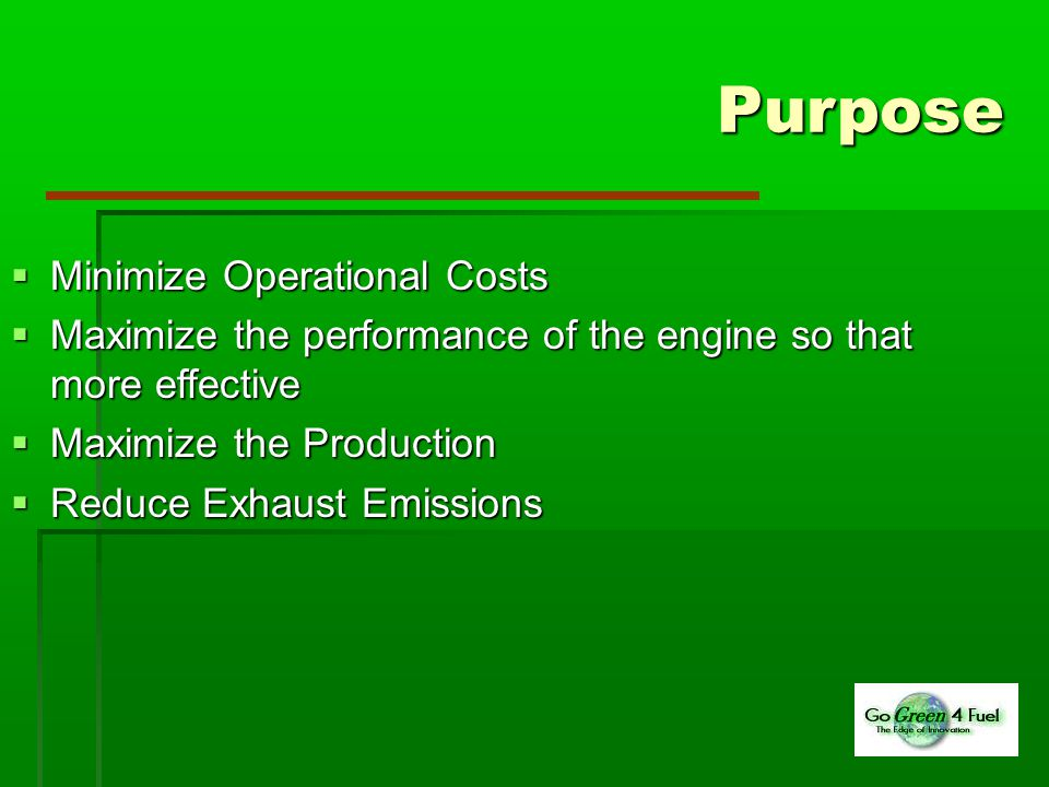 Purpose  Minimize Operational Costs  Maximize the performance of the engine so that more effective  Maximize the Production  Reduce Exhaust Emissions