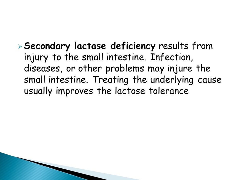  Secondary lactase deficiency results from injury to the small intestine.