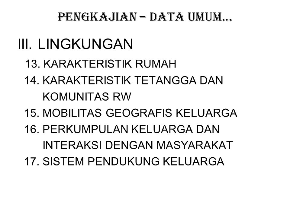 PENGKAJIAN – DATA UMUM… III.LINGKUNGAN 13. KARAKTERISTIK RUMAH 14.
